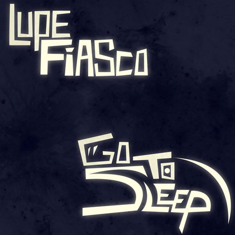 Lupe Fiasco - Go To Sleep