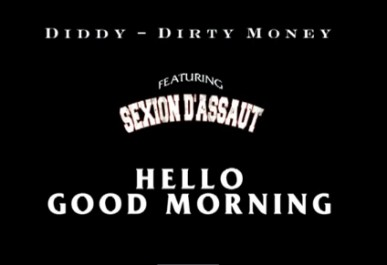 Diddy - Hello Good Morning Remix feat Sexion d Assaut