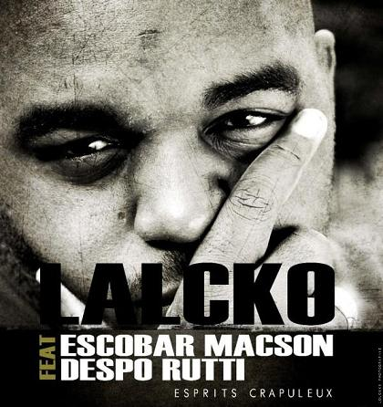 Lalcko - Esprit crapuleux feat Despo Rutti et Escobar Macson