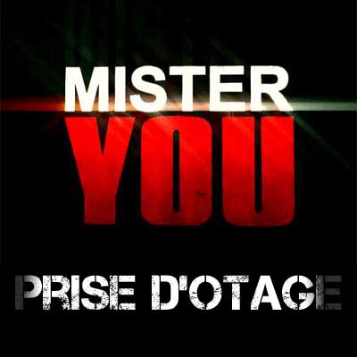 Mister You - PRISE D OTAGE