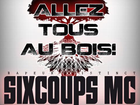 sixcoups-mc-allez-tous-au-bois-full