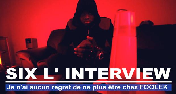 SIX (ex Six Coups MC) : Je n'ai aucun regret de ne plus être chez FOOLEK