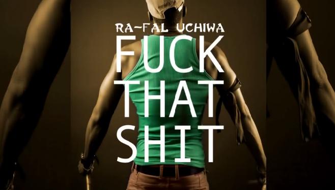"""Ra-Fal Uchiwa - Fuck That Shit """"J'rappe seul, j'rappe sale, j'rappe tellement bien qu'on dit que j'rafale"""""""